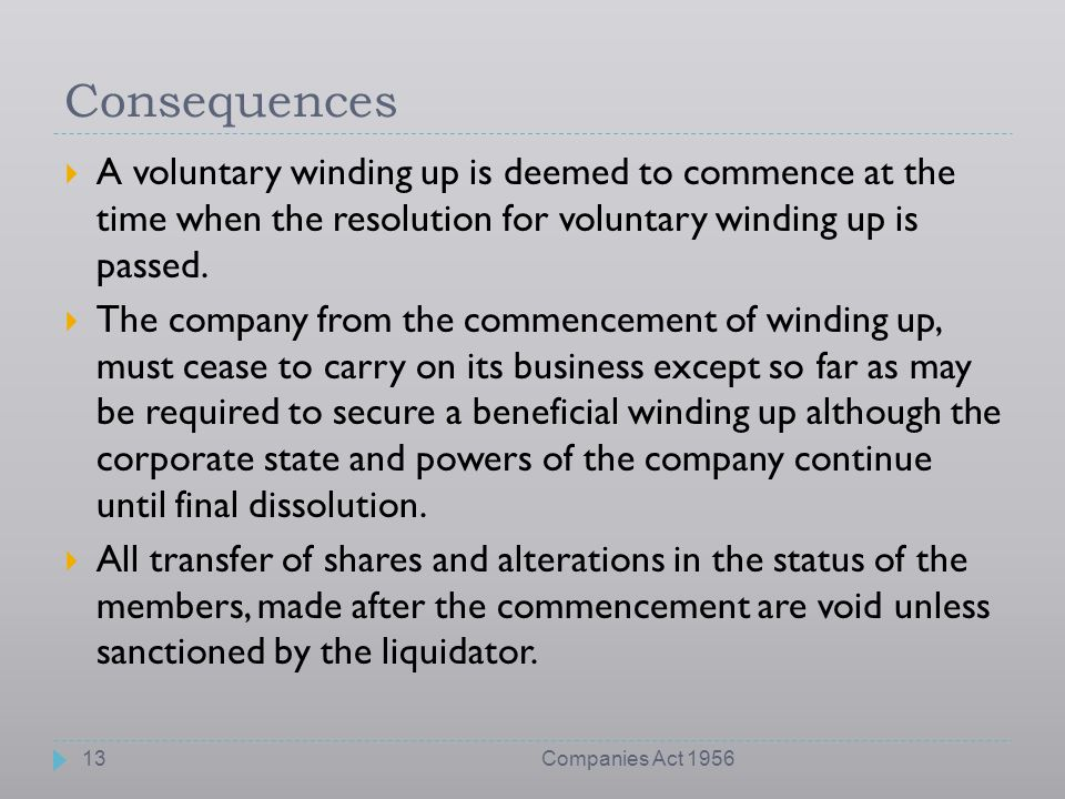 Consequences A voluntary winding up is deemed to commence at the time when the resolution for voluntary winding up is passed.