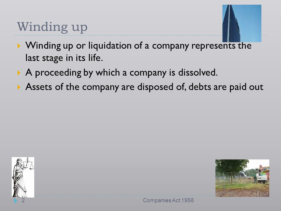 Winding up Winding up or liquidation of a company represents the last stage in its life. A proceeding by which a company is dissolved.