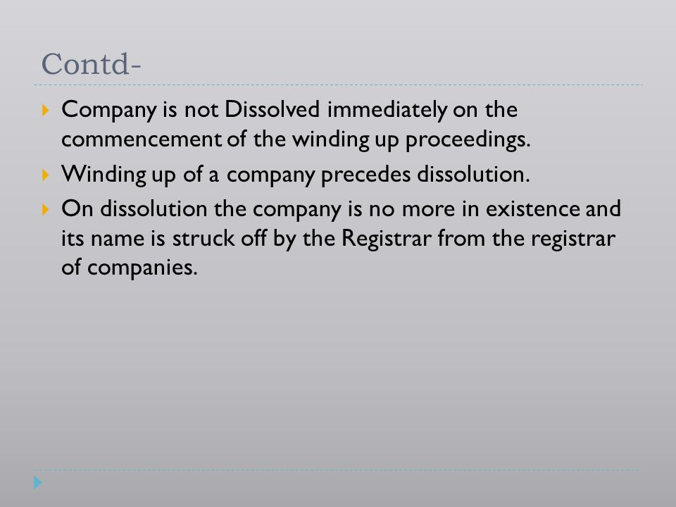 Contd- Company is not Dissolved immediately on the commencement of the winding up proceedings. Winding up of a company precedes dissolution.