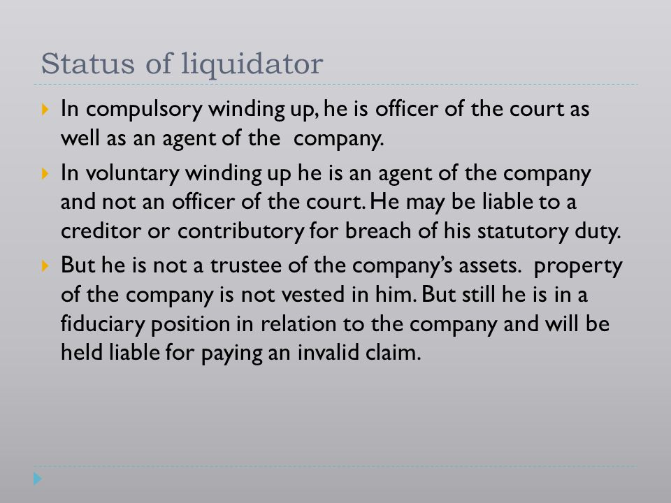 Status of liquidator In compulsory winding up, he is officer of the court as well as an agent of the company.