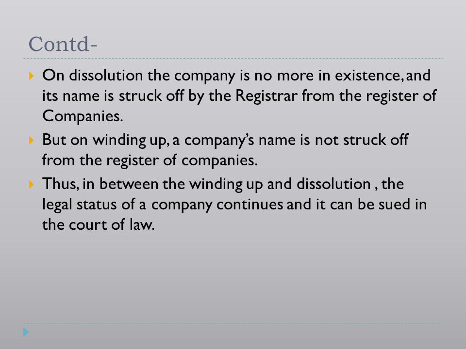 Contd- On dissolution the company is no more in existence, and its name is struck off by the Registrar from the register of Companies.