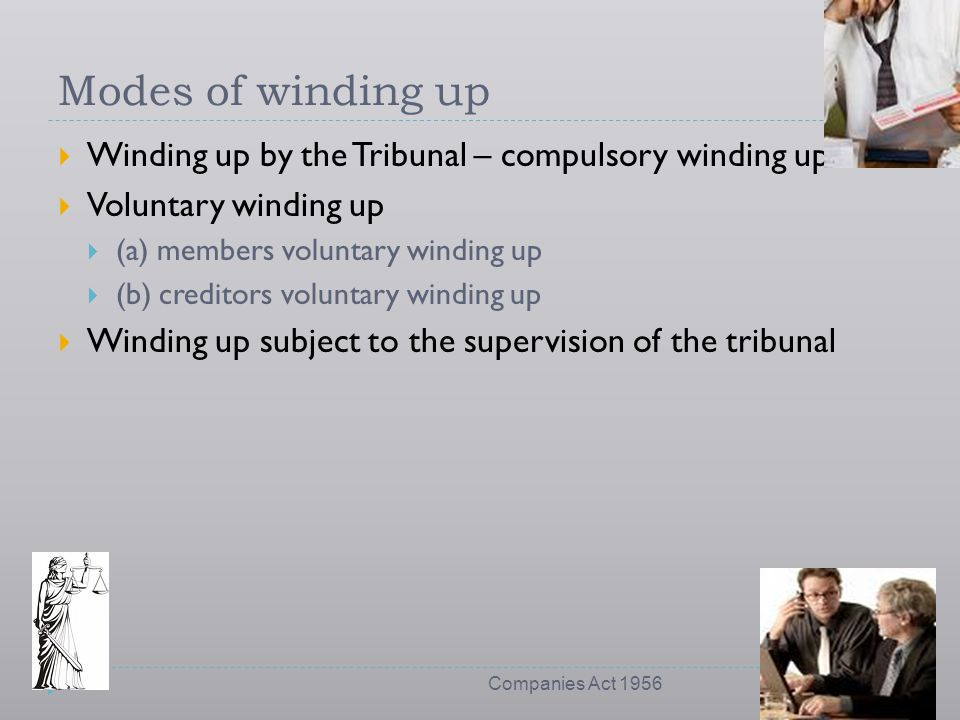 Modes of winding up Winding up by the Tribunal – compulsory winding up