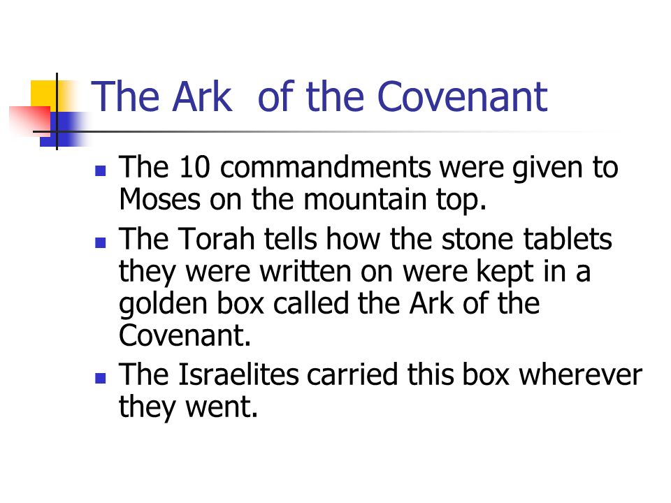 The Ark of the Covenant The 10 commandments were given to Moses on the mountain top.