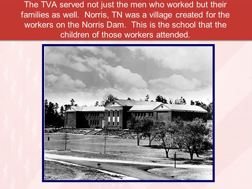 The TVA served not just the men who worked but their families as well