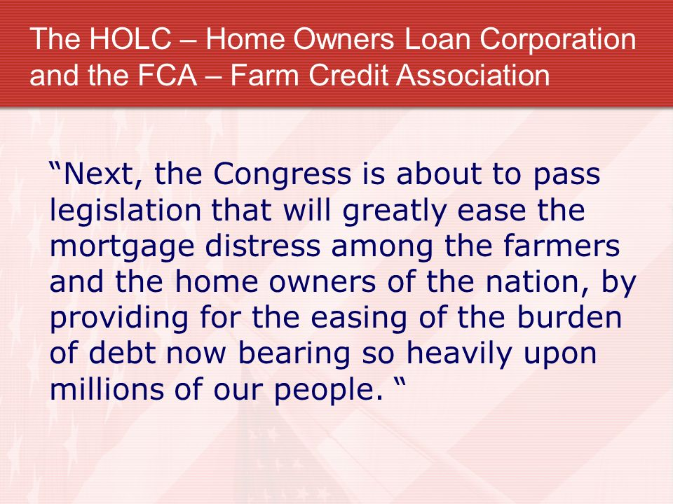 The HOLC – Home Owners Loan Corporation and the FCA – Farm Credit Association