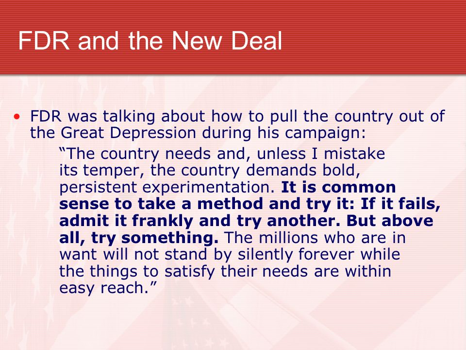 FDR and the New Deal FDR was talking about how to pull the country out of the Great Depression during his campaign:
