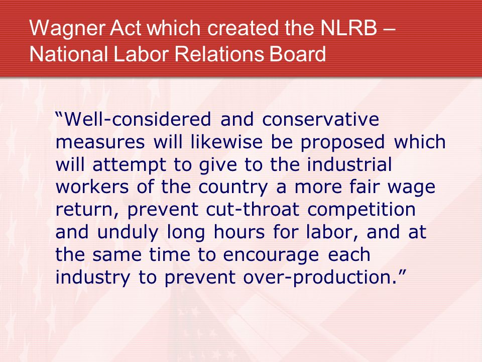 Wagner Act which created the NLRB – National Labor Relations Board