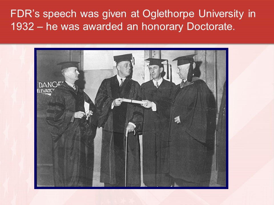 FDR's speech was given at Oglethorpe University in 1932 – he was awarded an honorary Doctorate.
