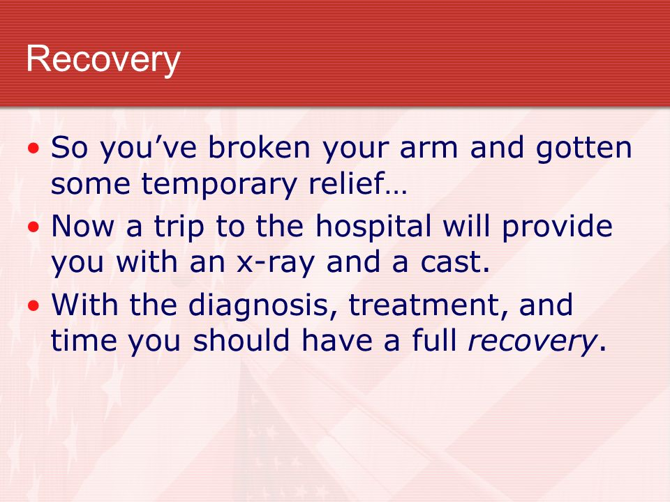 Recovery So you've broken your arm and gotten some temporary relief…