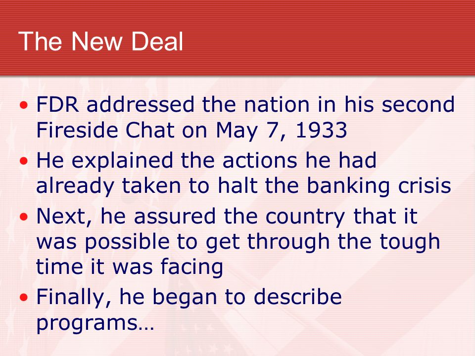 The New Deal FDR addressed the nation in his second Fireside Chat on May 7, 1933.
