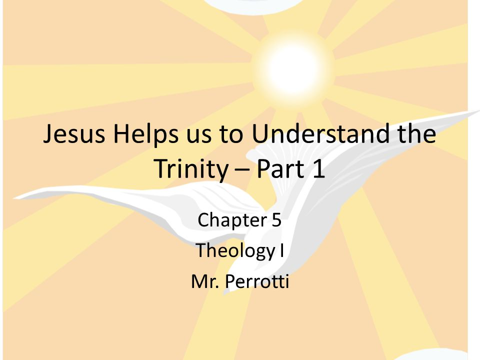 Jesus Helps us to Understand the Trinity – Part 1