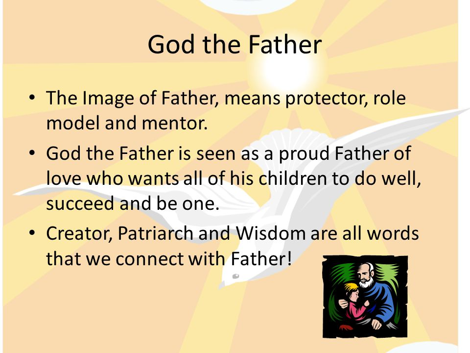 God the Father The Image of Father, means protector, role model and mentor.