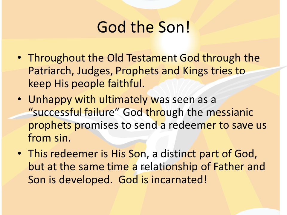 God the Son! Throughout the Old Testament God through the Patriarch, Judges, Prophets and Kings tries to keep His people faithful.