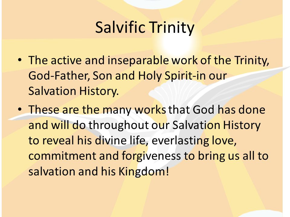 Salvific Trinity The active and inseparable work of the Trinity, God-Father, Son and Holy Spirit-in our Salvation History.