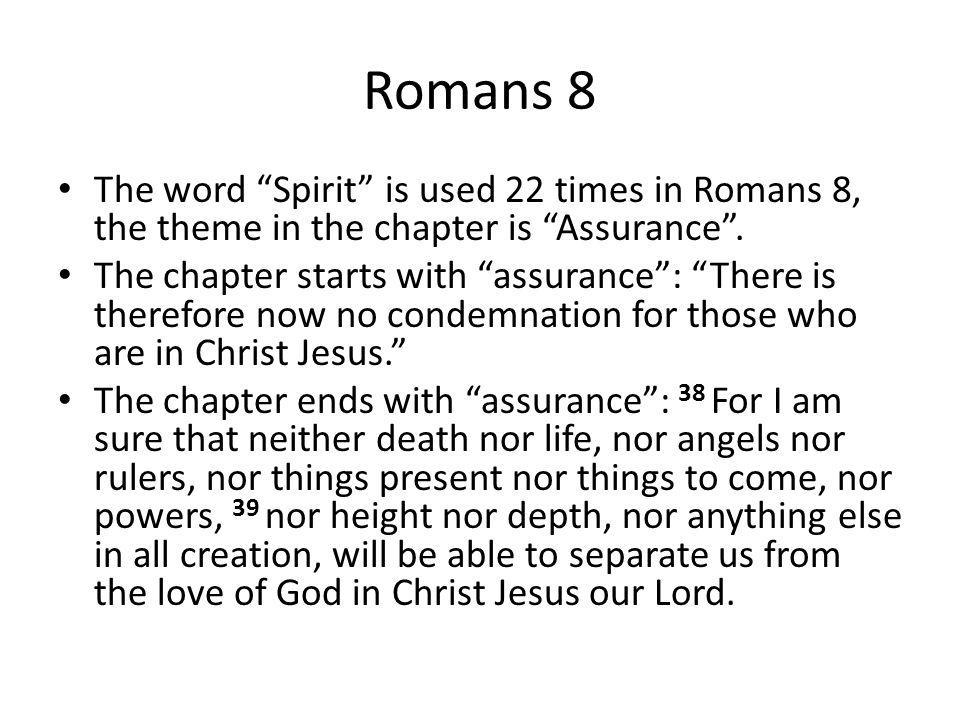Romans 8 The word Spirit is used 22 times in Romans 8, the theme in the chapter is Assurance .