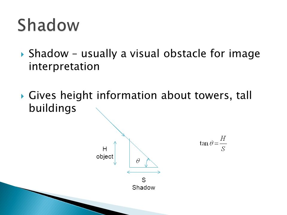 Shadow Shadow – usually a visual obstacle for image interpretation