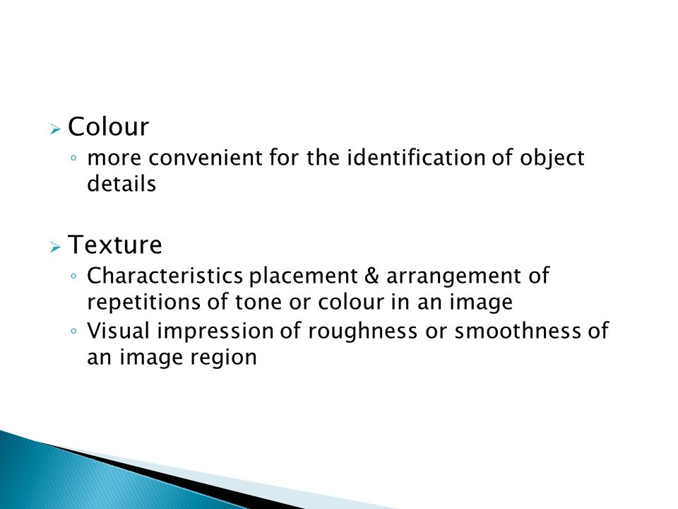 Colour more convenient for the identification of object details. Texture.