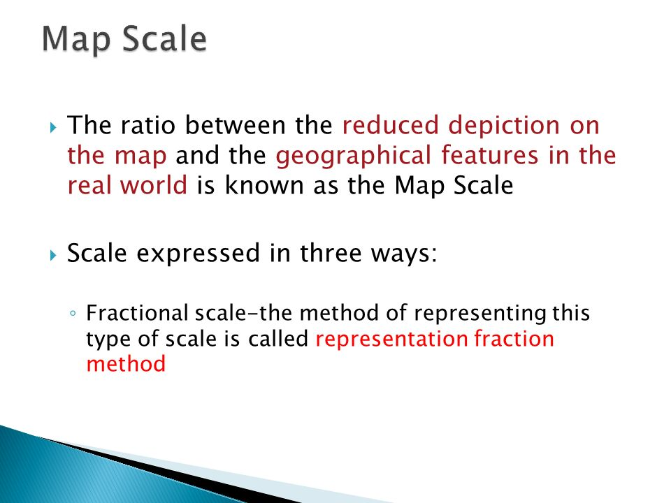 Map Scale The ratio between the reduced depiction on the map and the geographical features in the real world is known as the Map Scale.