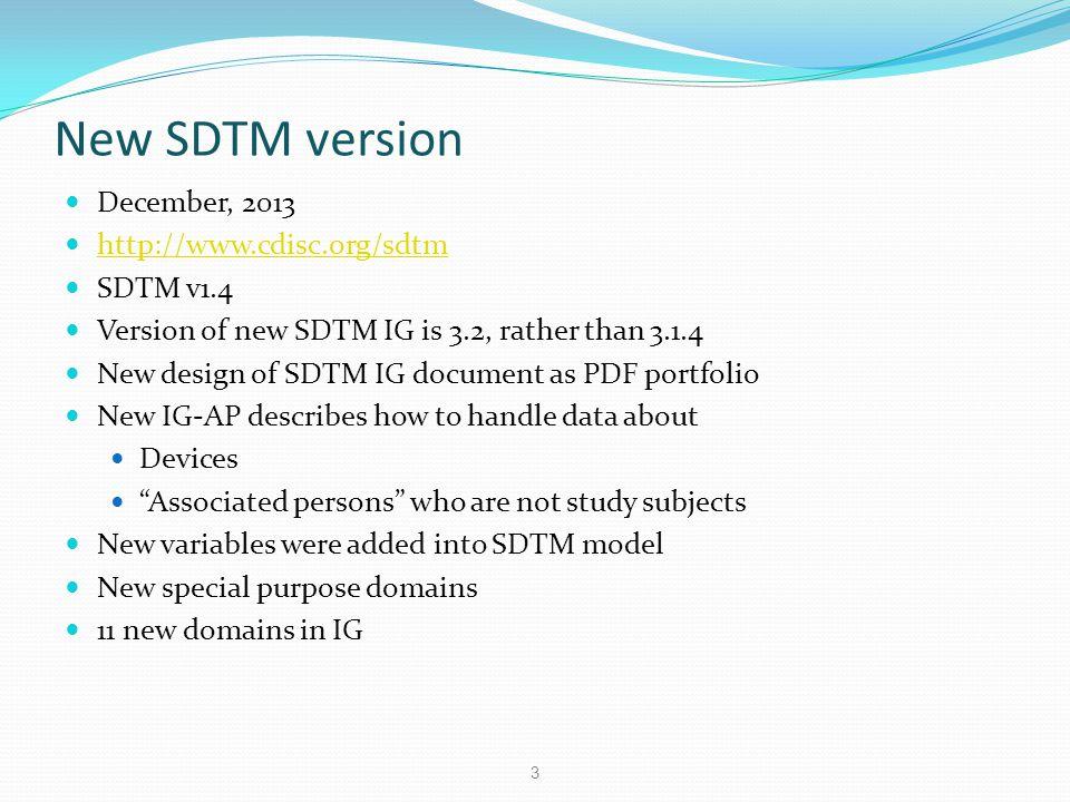 New SDTM version December, 2013 http://www.cdisc.org/sdtm SDTM v1.4