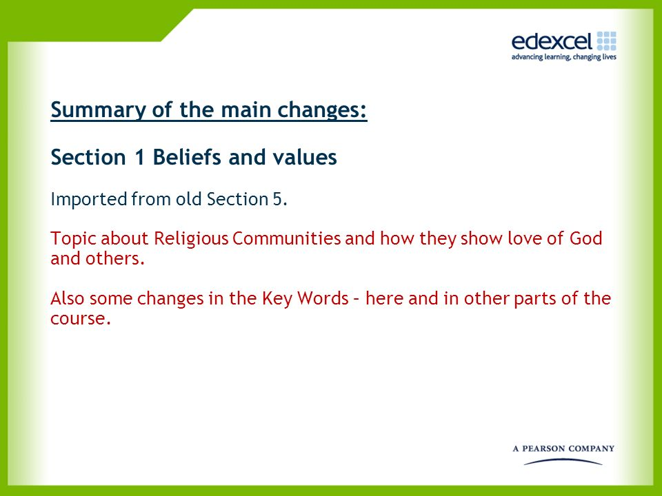 Summary of the main changes: Section 1 Beliefs and values Imported from old Section 5. Topic about Religious Communities and how they show love of God and others. Also some changes in the Key Words – here and in other parts of the course.