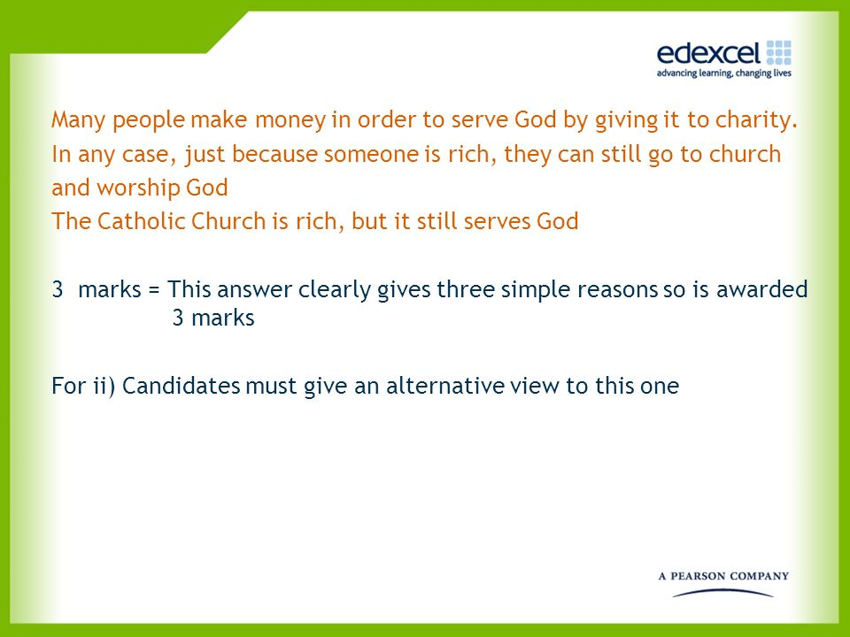 Many people make money in order to serve God by giving it to charity.