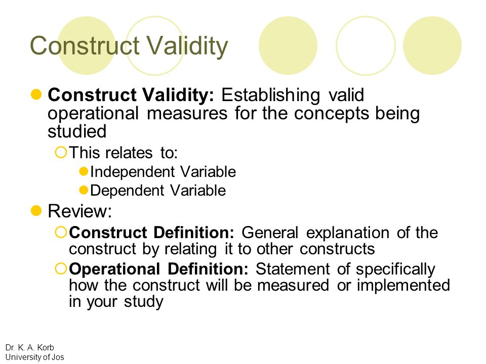 Construct Validity Construct Validity: Establishing valid operational measures for the concepts being studied.