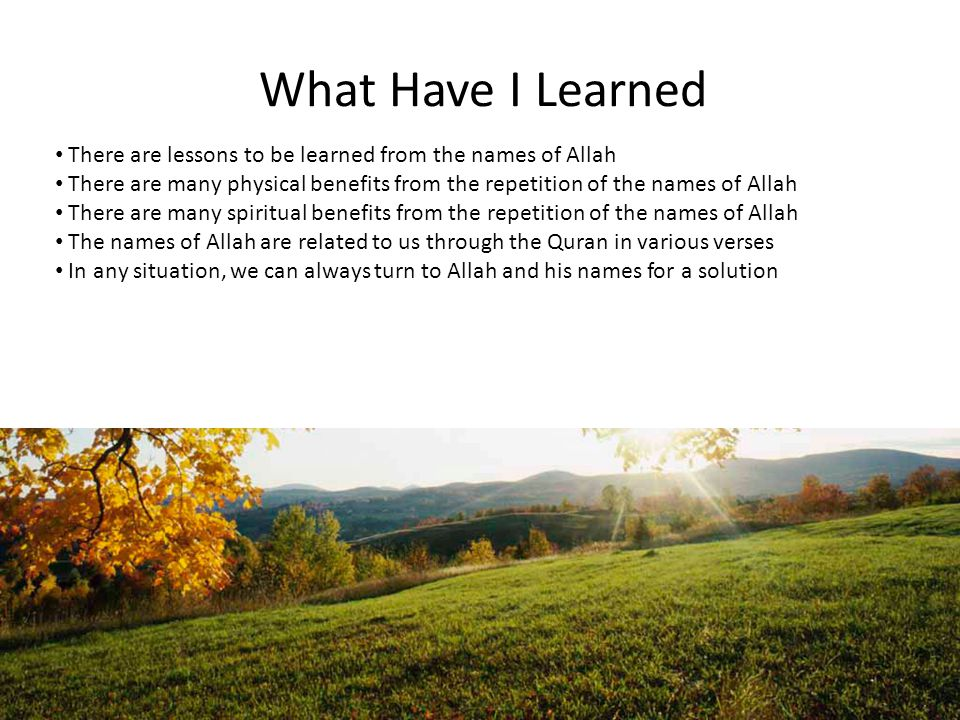 What Have I Learned There are lessons to be learned from the names of Allah.