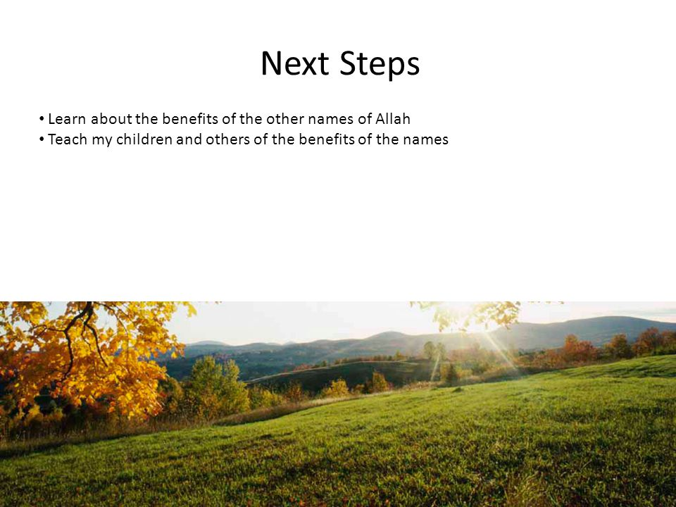 Next Steps Learn about the benefits of the other names of Allah