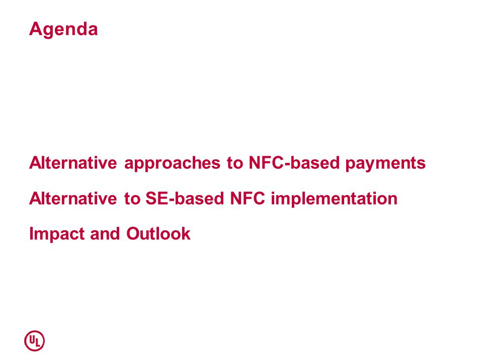 Agenda Alternative approaches to NFC-based payments Alternative to SE-based NFC implementation Impact and Outlook