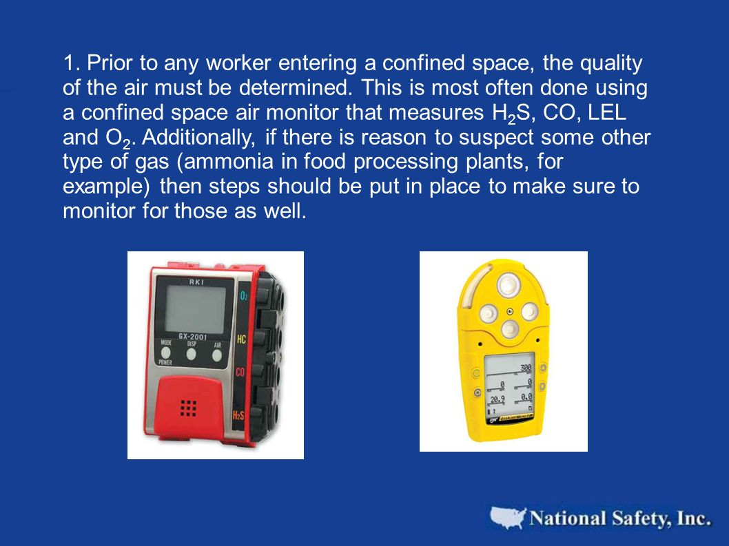 1. Prior to any worker entering a confined space, the quality of the air must be determined.
