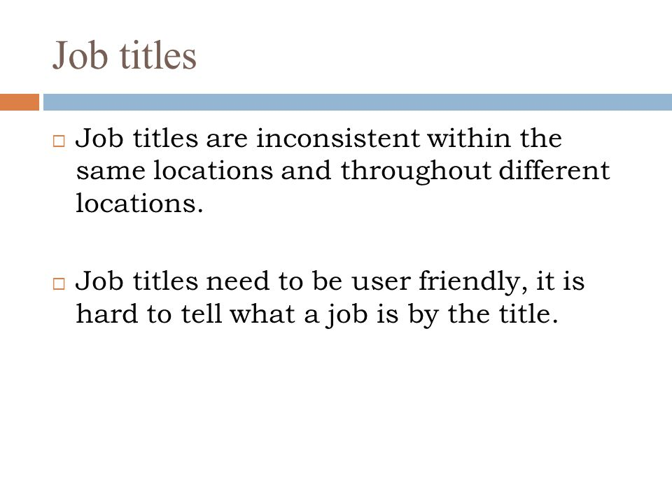 Job titles Job titles are inconsistent within the same locations and throughout different locations.