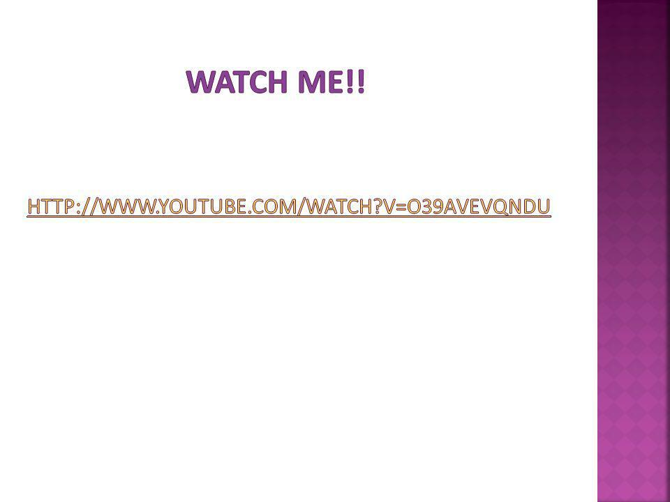 Watch me!! http://www.youtube.com/watch v=O39avevqndU
