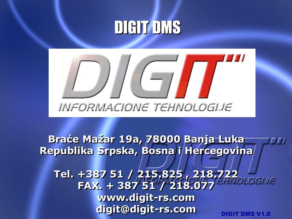 DIGIT DMS Braće Mažar 19a, 78000 Banja Luka Republika Srpska, Bosna i Hercegovina Tel. +387 51 / 215.825 , 218.722 FAX. + 387 51 / 218.077.