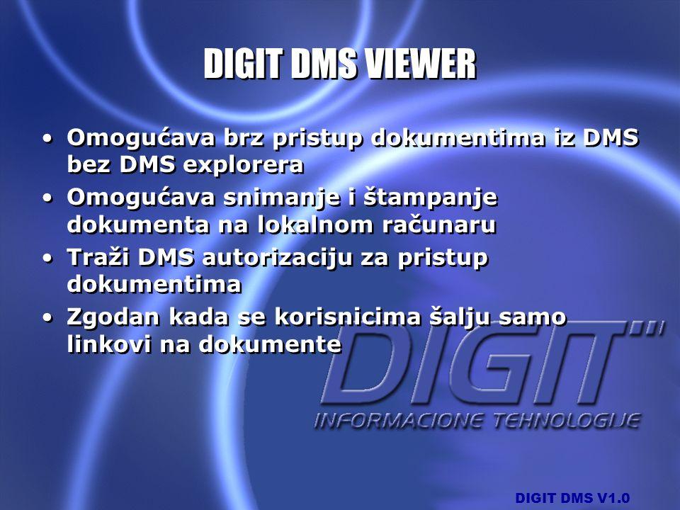 DIGIT DMS VIEWER Omogućava brz pristup dokumentima iz DMS bez DMS explorera. Omogućava snimanje i štampanje dokumenta na lokalnom računaru.