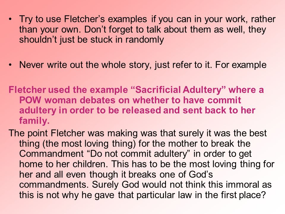 Try to use Fletcher's examples if you can in your work, rather than your own. Don't forget to talk about them as well, they shouldn't just be stuck in randomly