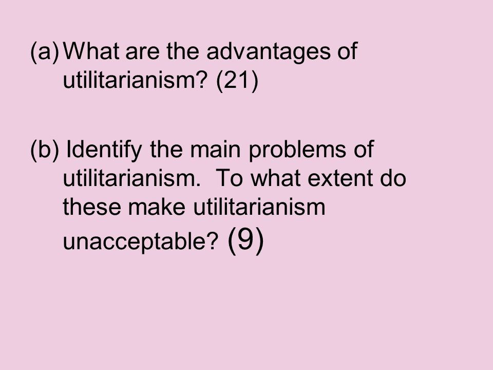 What are the advantages of utilitarianism (21)