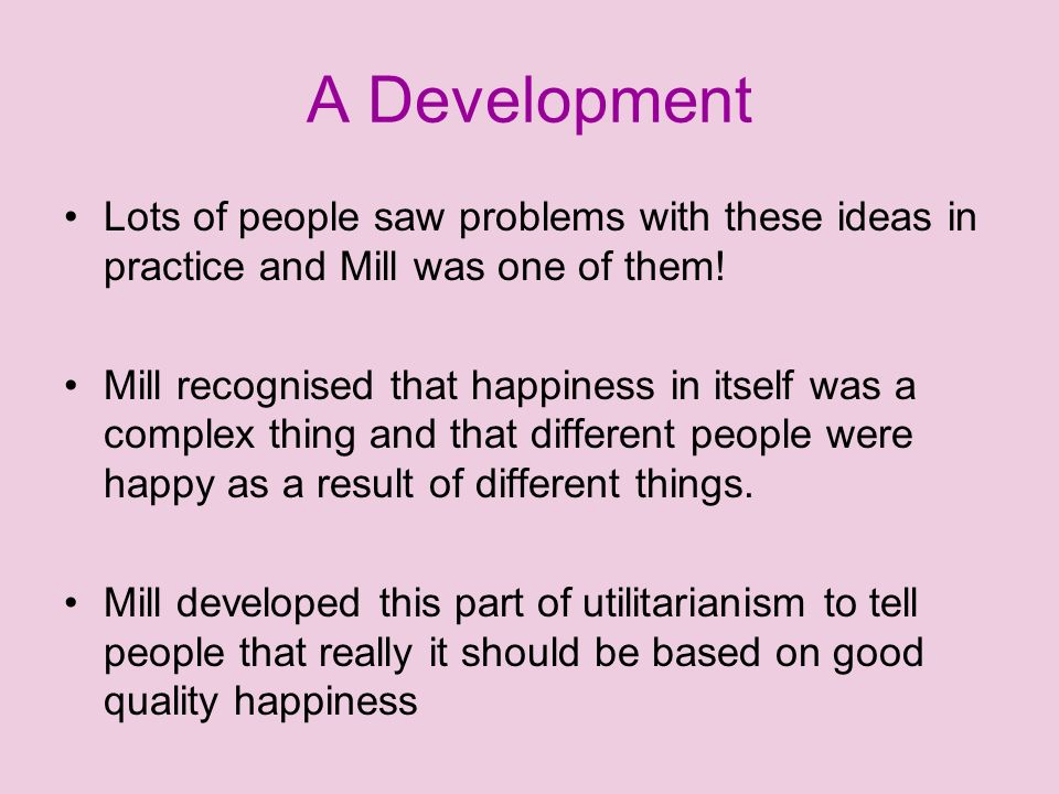 A Development Lots of people saw problems with these ideas in practice and Mill was one of them!