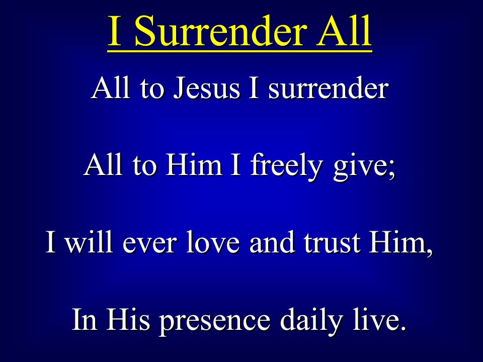 I Surrender All All to Jesus I surrender All to Him I freely give;