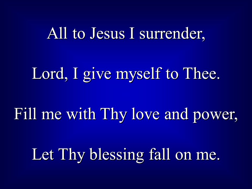 All to Jesus I surrender, Lord, I give myself to Thee.