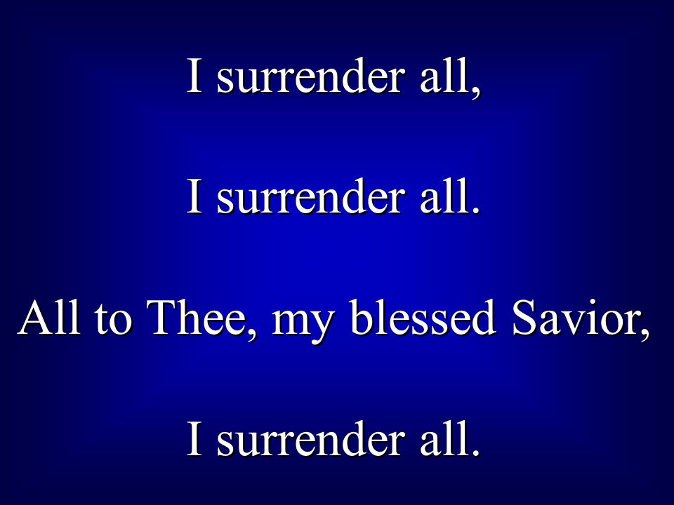All to Thee, my blessed Savior,
