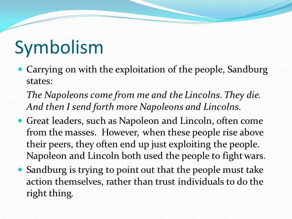 Symbolism Carrying on with the exploitation of the people, Sandburg states: