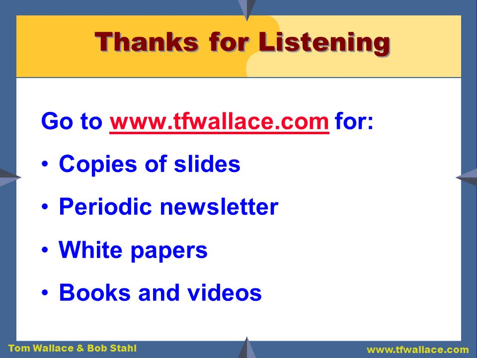 Thanks for Listening Go to www.tfwallace.com for: Copies of slides