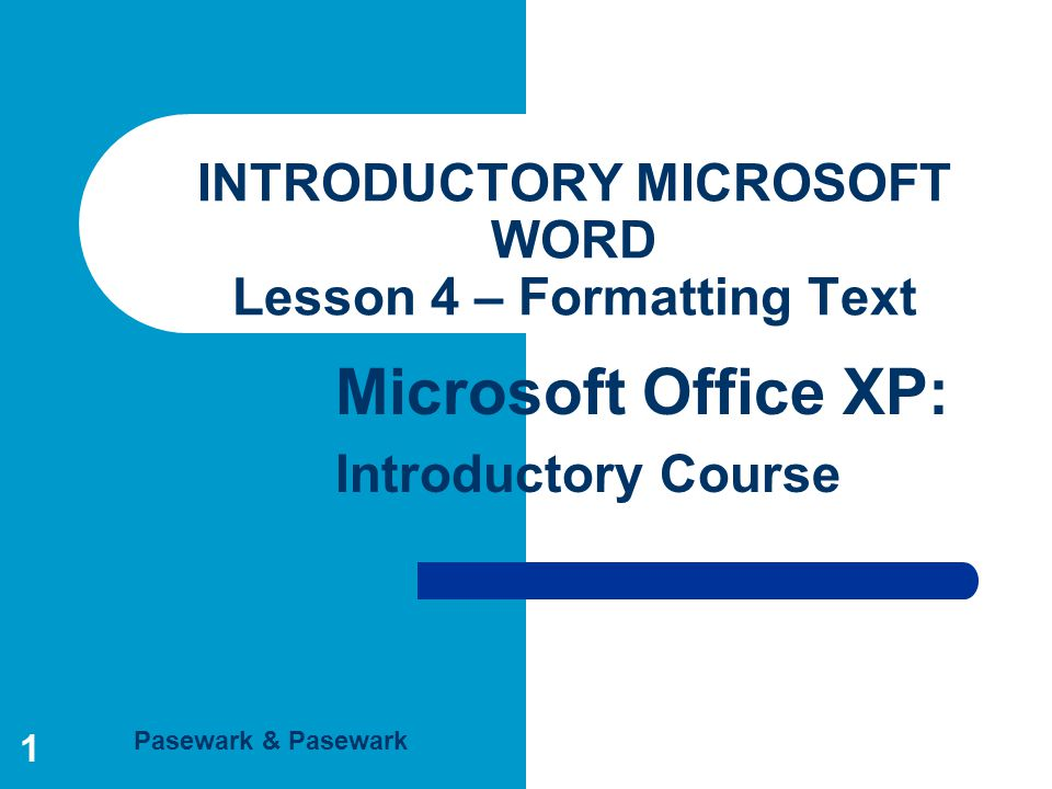 INTRODUCTORY MICROSOFT WORD Lesson 4 – Formatting Text
