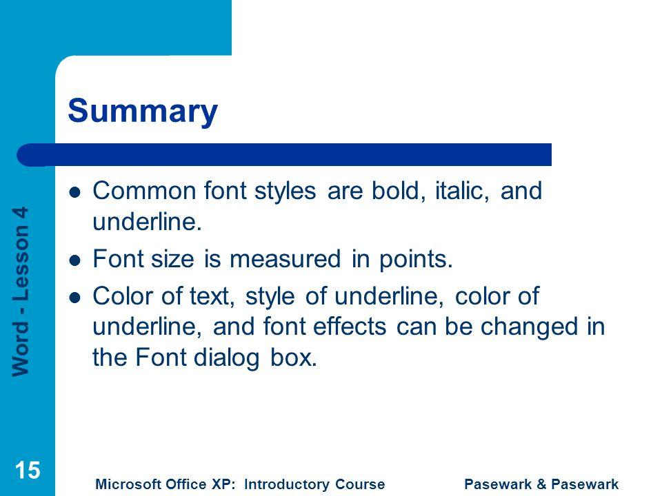 Summary Common font styles are bold, italic, and underline.