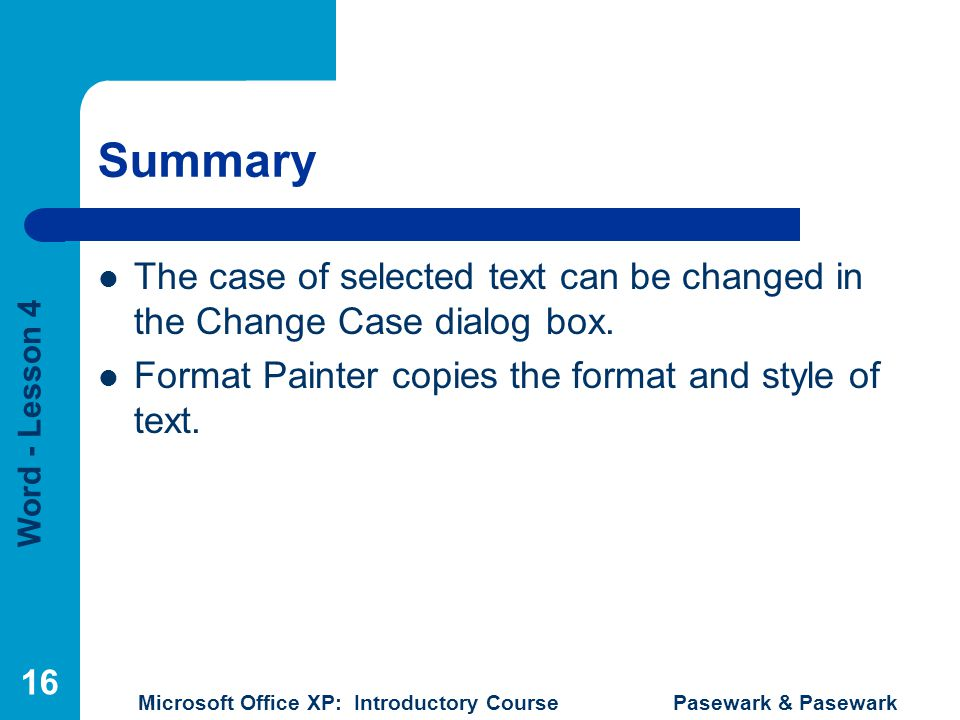 Summary The case of selected text can be changed in the Change Case dialog box.