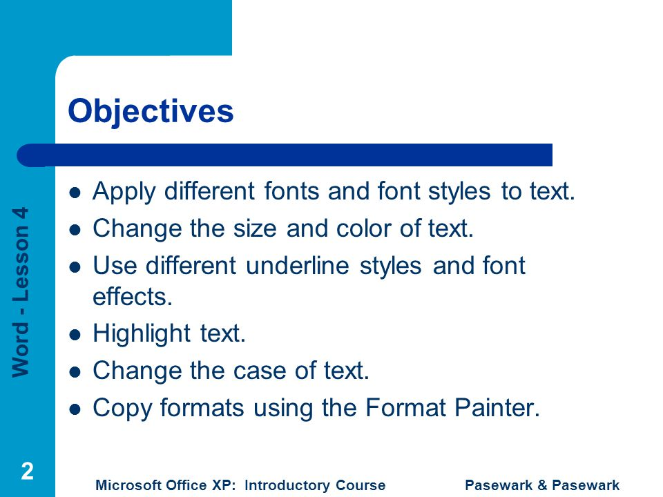 Objectives Apply different fonts and font styles to text.