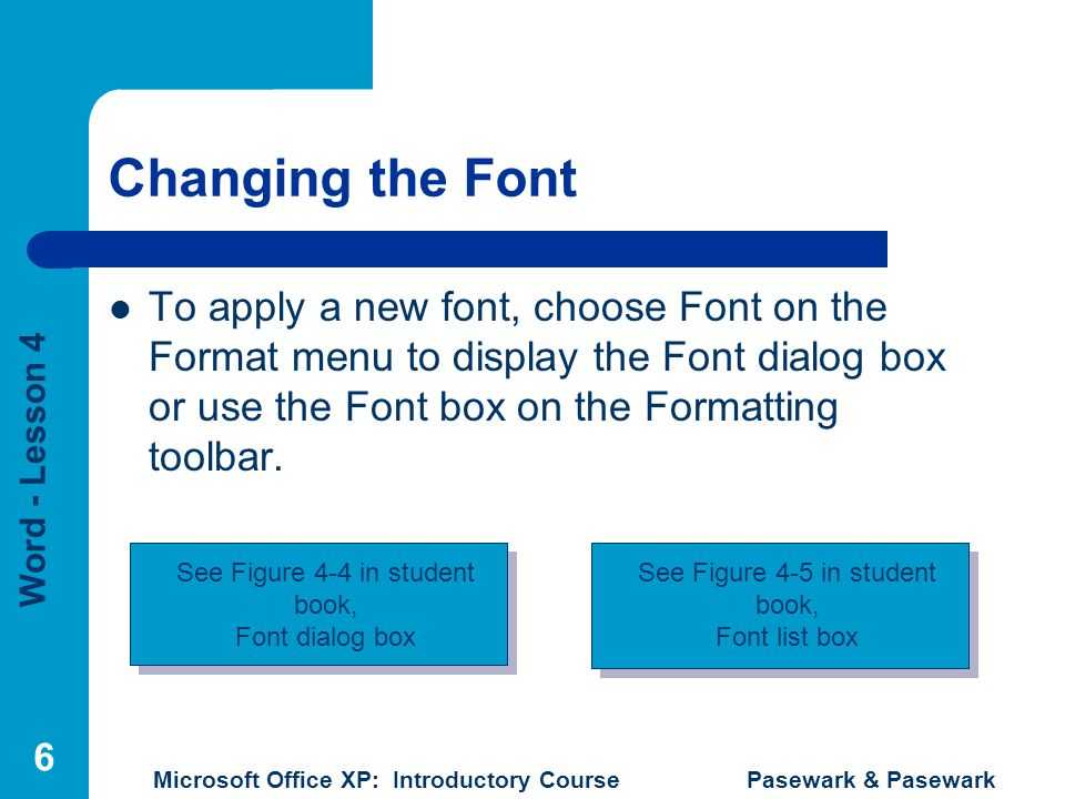 Changing the Font To apply a new font, choose Font on the Format menu to display the Font dialog box or use the Font box on the Formatting toolbar.