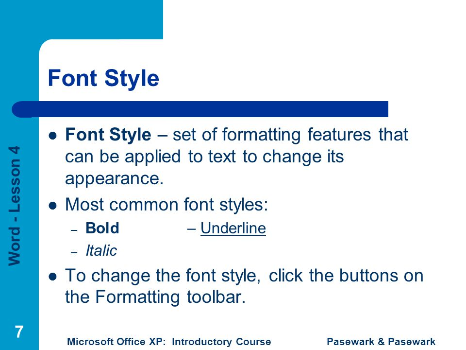 Font Style Font Style – set of formatting features that can be applied to text to change its appearance.