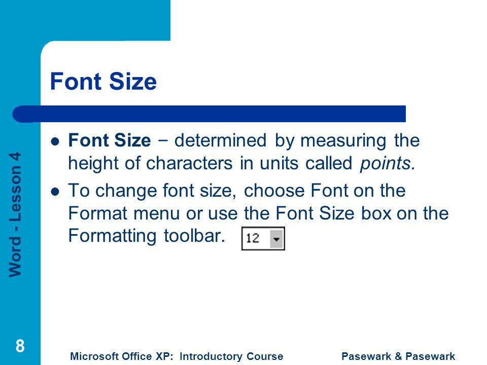 Font Size Font Size – determined by measuring the height of characters in units called points.