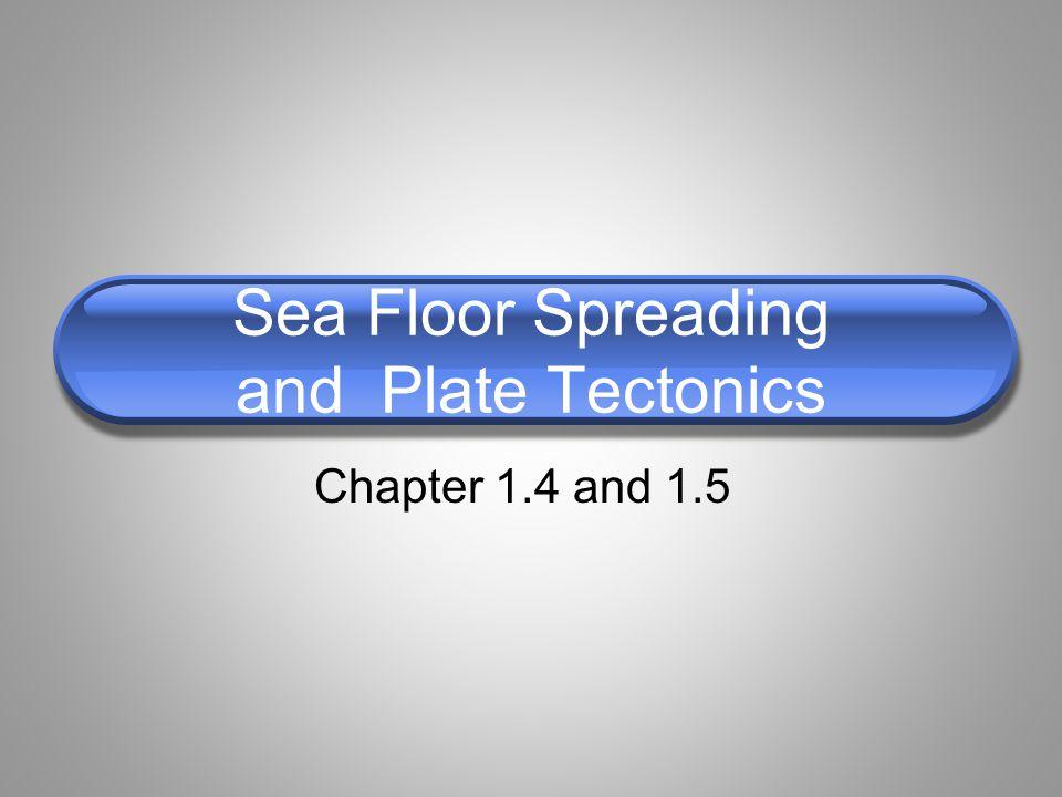 Sea Floor Spreading and Plate Tectonics